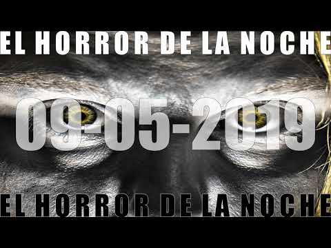 EL HORROR DE LA NOCHE 09 05 2019