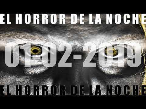EL HORROR DE LA NOCHE 01 02 2019
