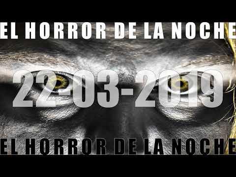 EL HORROR DE LA NOCHE 22 03 2019