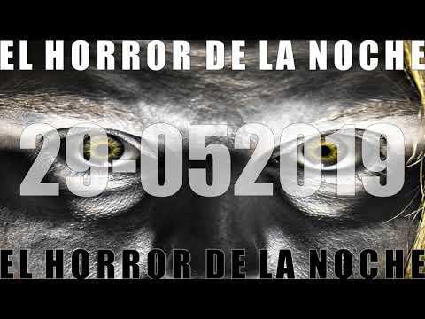 EL HORROR DE LA NOCHE 29 05 2019
