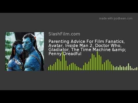 Parenting Advice For Film Fanatics, Avatar, Inside Man 2, Doctor Who, Gladiator, The Time Machine &a