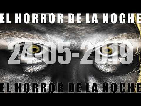 EL HORROR DE LA NOCHE 24 05 2019