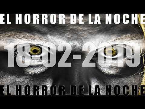 EL HORROR DE LA NOCHE 18 02 2019