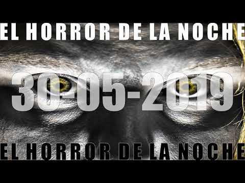 EL HORROR DE LA NOCHE 30 05 2019