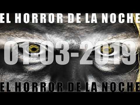 EL HORROR DE LA NOCHE 01 03 2019