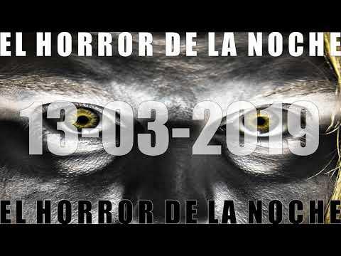 EL HORROR DE LA NOCHE 13 03 2019